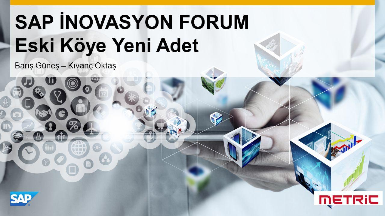 Use this title slide only with an image SAP İNOVASYON FORUM Eski Köye Yeni Adet Barış Güneş – Kıvanç Oktaş