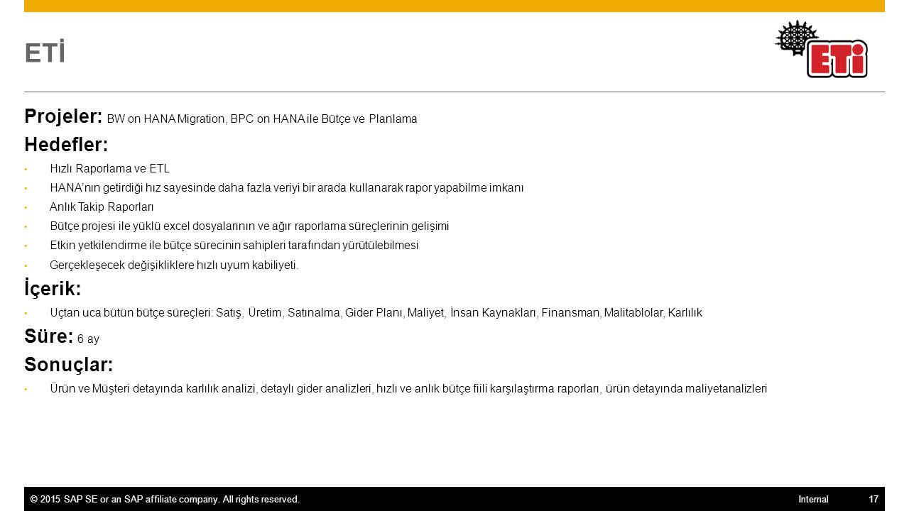 ©2015 SAP SE or an SAP affiliate company. All rights reserved.17 Internal ETİ Projeler: BW on HANA Migration, BPC on HANA ile Bütçe ve Planlama Hedefl