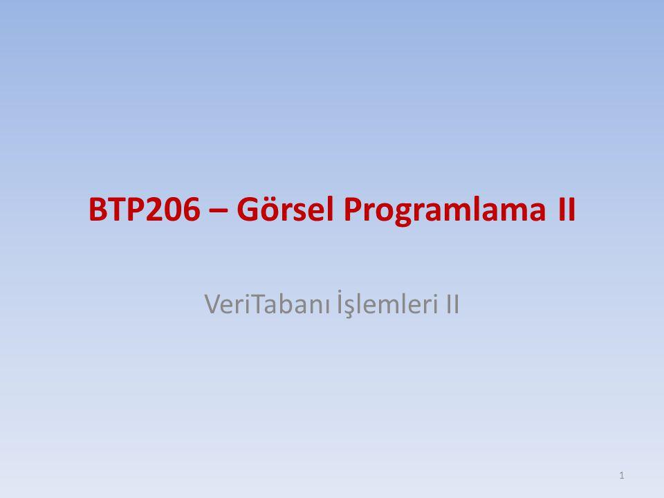 BTP206 – Görsel Programlama II VeriTabanı İşlemleri II 1