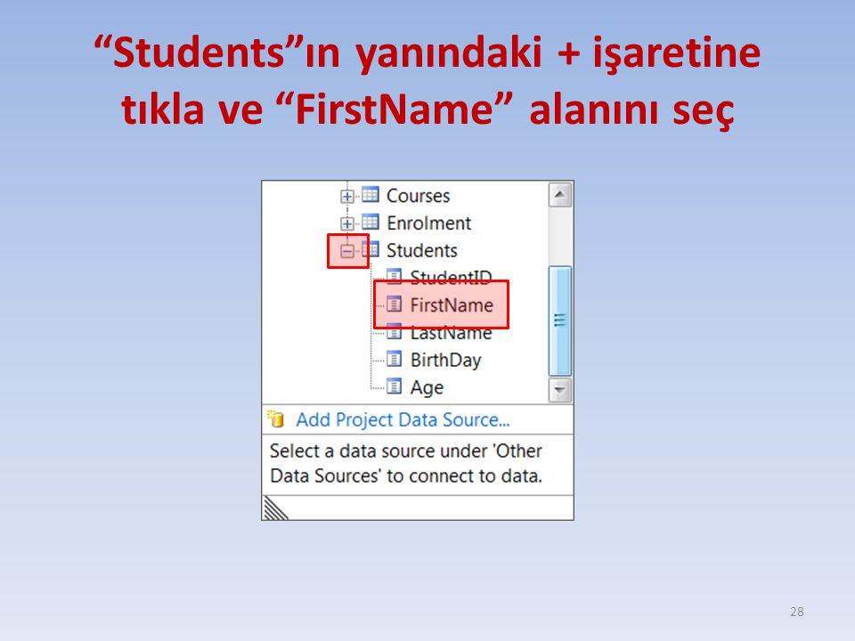 """""""Students""""ın yanındaki + işaretine tıkla ve """"FirstName"""" alanını seç 28"""