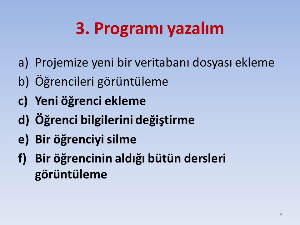 3. Programı yazalım a)Projemize yeni bir veritabanı dosyası ekleme b)Öğrencileri görüntüleme c)Yeni öğrenci ekleme d)Öğrenci bilgilerini değiştirme e)