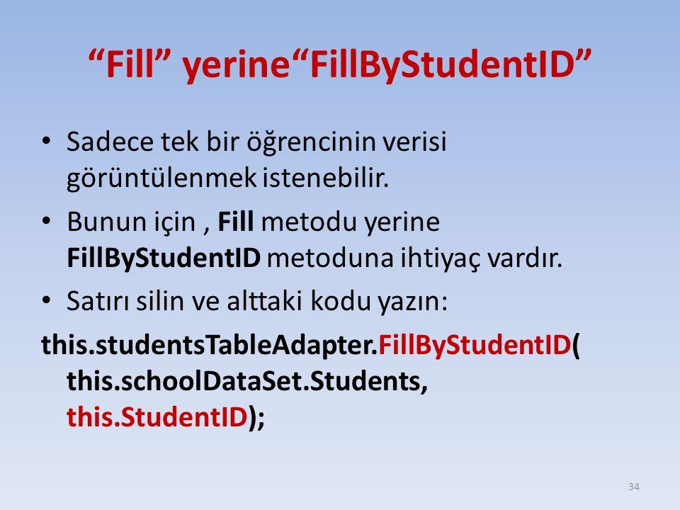 """""""Fill"""" yerine""""FillByStudentID"""" Sadece tek bir öğrencinin verisi görüntülenmek istenebilir. Bunun için, Fill metodu yerine FillByStudentID metoduna iht"""