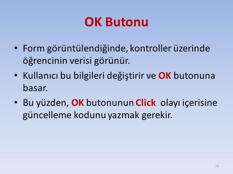 OK Butonu Form görüntülendiğinde, kontroller üzerinde öğrencinin verisi görünür. Kullanıcı bu bilgileri değiştirir ve OK butonuna basar. Bu yüzden, OK