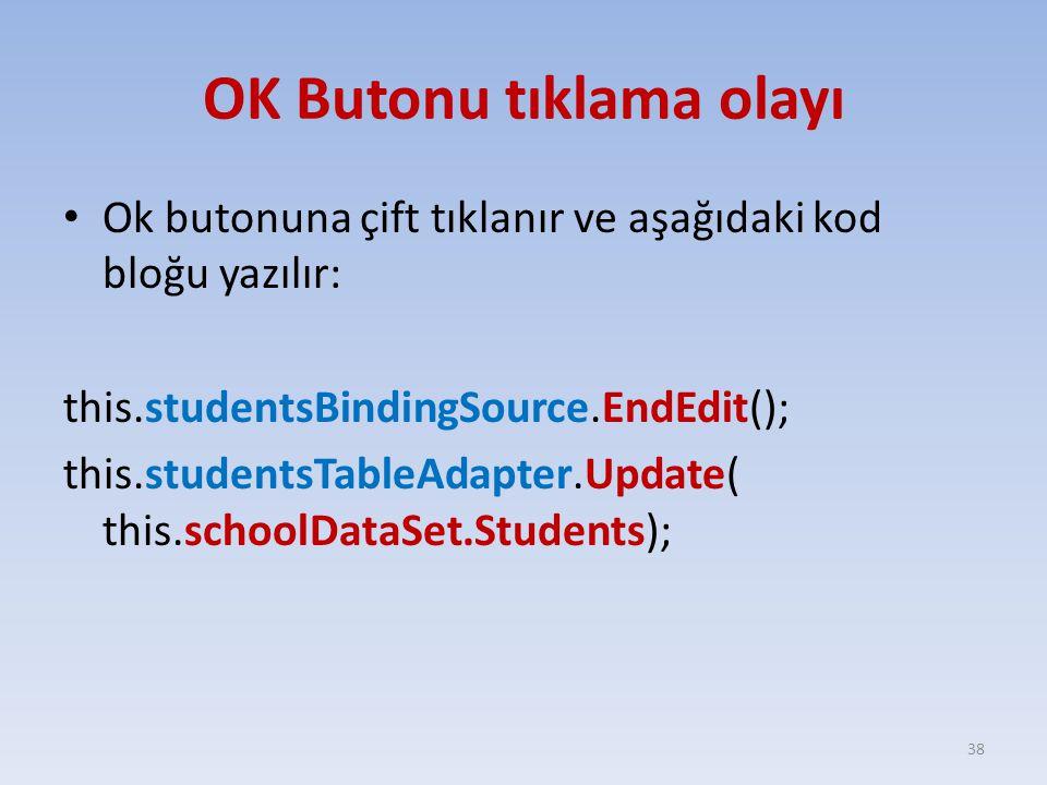 OK Butonu tıklama olayı Ok butonuna çift tıklanır ve aşağıdaki kod bloğu yazılır: this.studentsBindingSource.EndEdit(); this.studentsTableAdapter.Upda