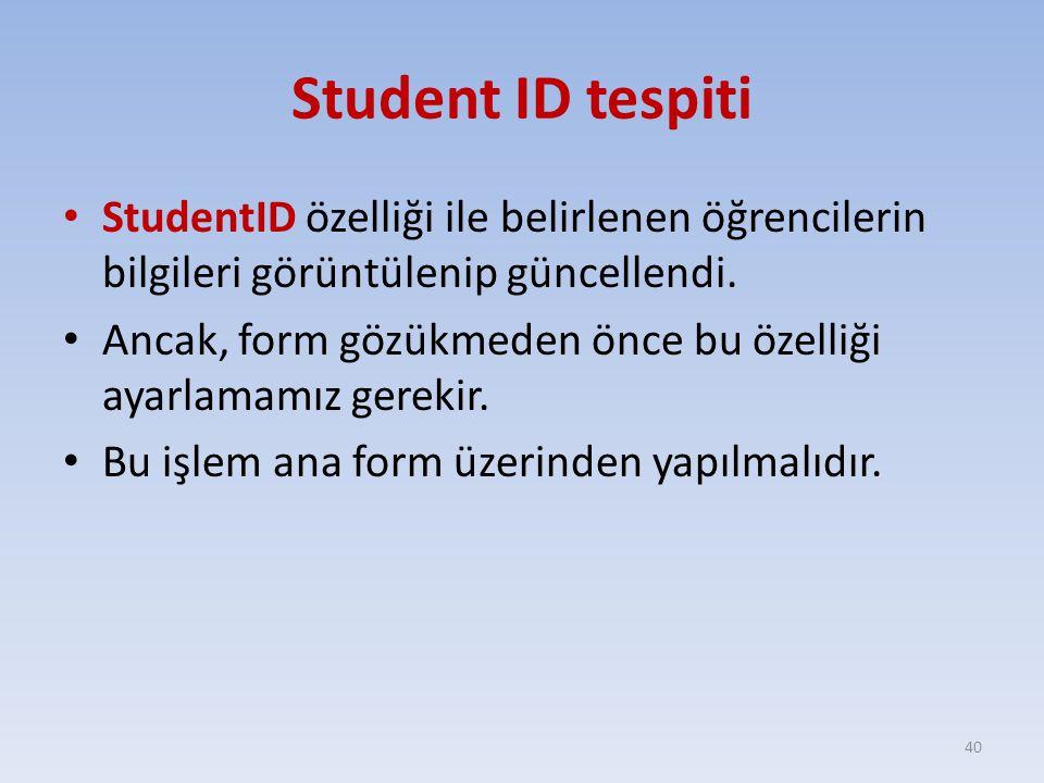 Student ID tespiti StudentID özelliği ile belirlenen öğrencilerin bilgileri görüntülenip güncellendi. Ancak, form gözükmeden önce bu özelliği ayarlama