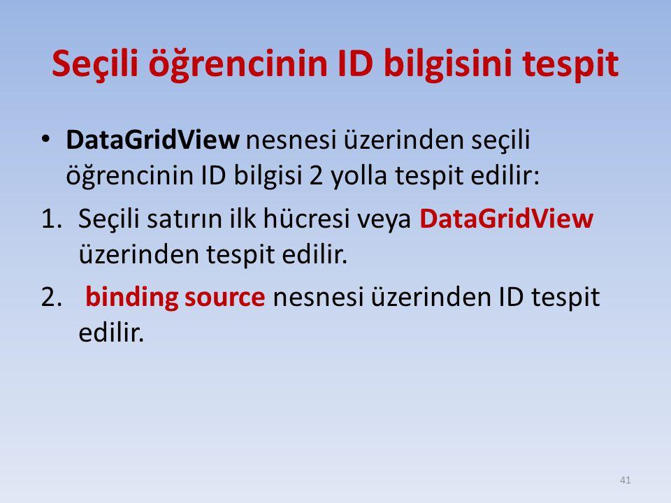 Seçili öğrencinin ID bilgisini tespit DataGridView nesnesi üzerinden seçili öğrencinin ID bilgisi 2 yolla tespit edilir: 1.Seçili satırın ilk hücresi