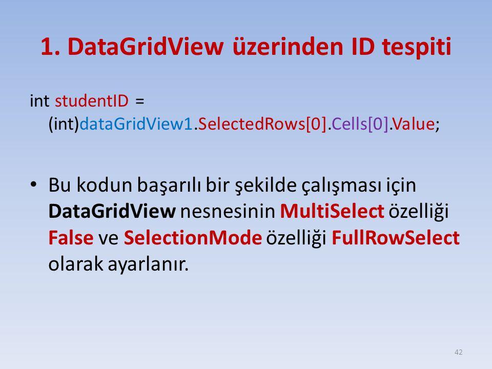 1. DataGridView üzerinden ID tespiti int studentID = (int)dataGridView1.SelectedRows[0].Cells[0].Value; Bu kodun başarılı bir şekilde çalışması için D