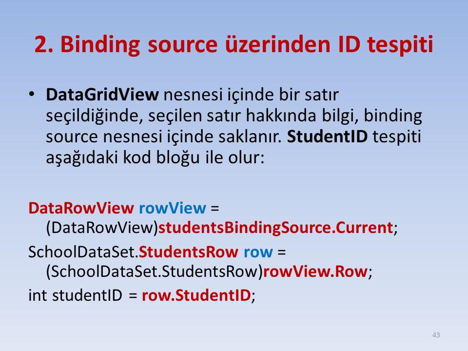 2. Binding source üzerinden ID tespiti DataGridView nesnesi içinde bir satır seçildiğinde, seçilen satır hakkında bilgi, binding source nesnesi içinde