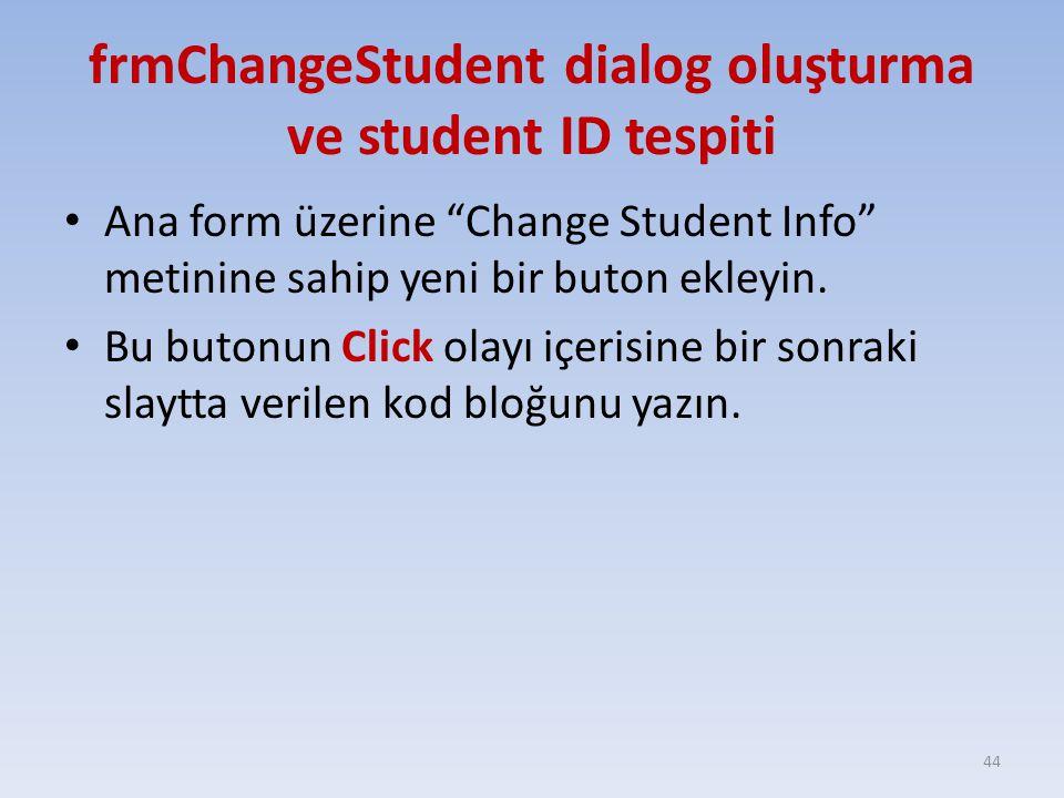"""frmChangeStudent dialog oluşturma ve student ID tespiti Ana form üzerine """"Change Student Info"""" metinine sahip yeni bir buton ekleyin. Bu butonun Click"""