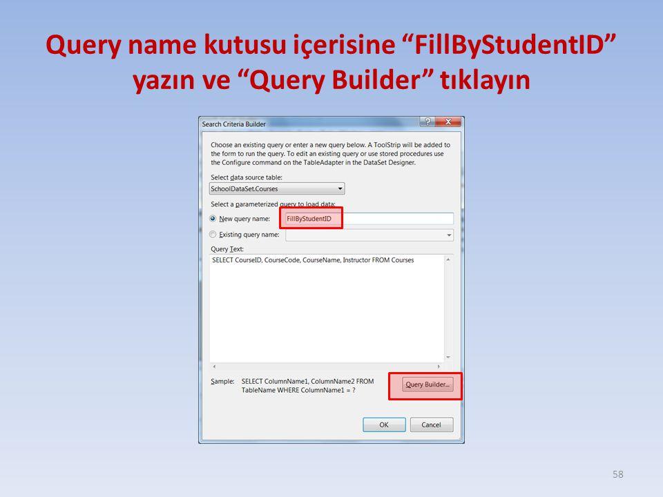 """Query name kutusu içerisine """"FillByStudentID"""" yazın ve """"Query Builder"""" tıklayın 58"""