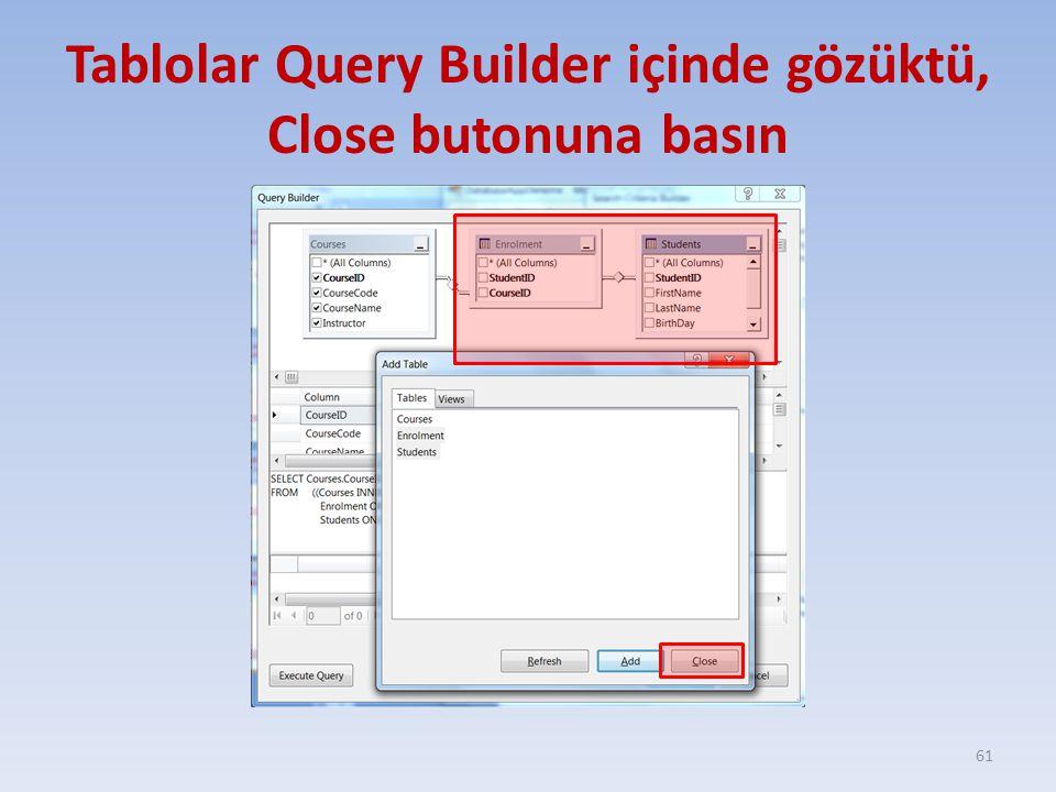 Tablolar Query Builder içinde gözüktü, Close butonuna basın 61