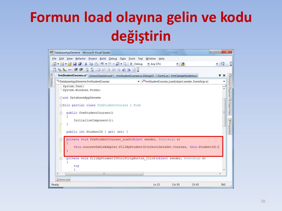 Formun load olayına gelin ve kodu değiştirin 70