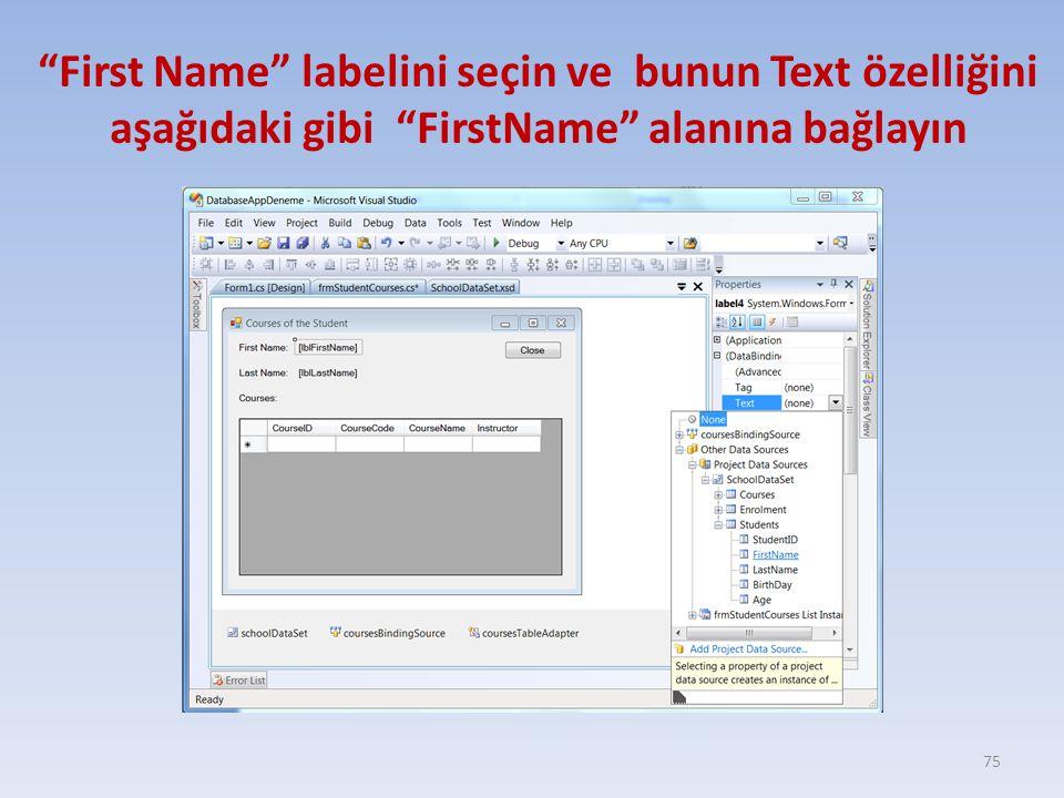 """""""First Name"""" labelini seçin ve bunun Text özelliğini aşağıdaki gibi """"FirstName"""" alanına bağlayın 75"""