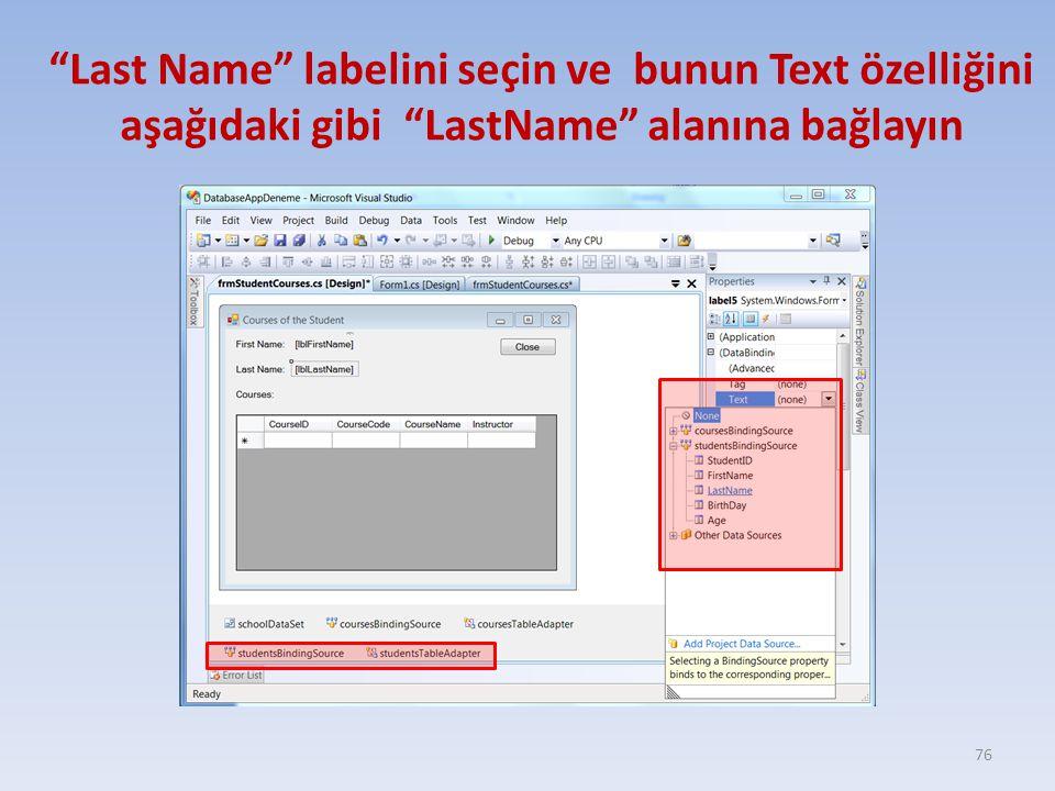 """""""Last Name"""" labelini seçin ve bunun Text özelliğini aşağıdaki gibi """"LastName"""" alanına bağlayın 76"""