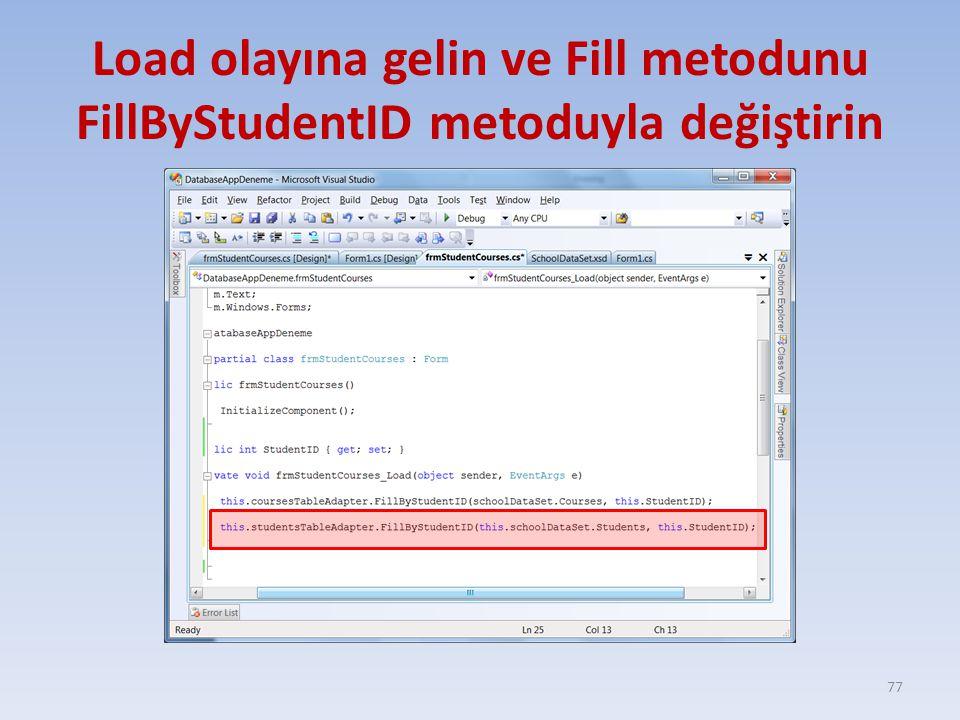 Load olayına gelin ve Fill metodunu FillByStudentID metoduyla değiştirin 77