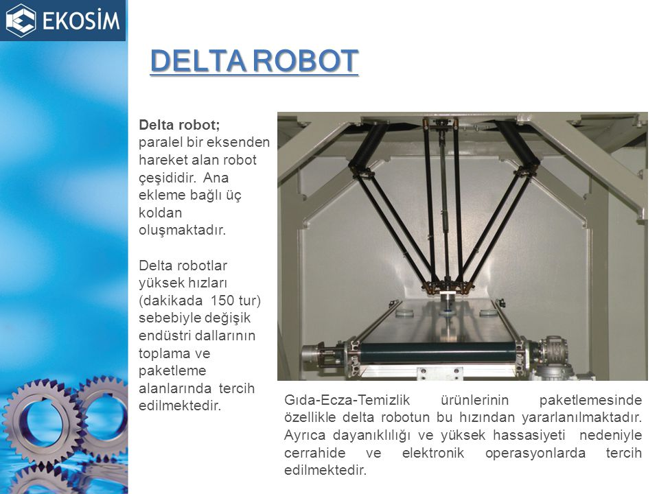 DELTA ROBOT Delta robot; paralel bir eksenden hareket alan robot çeşididir.