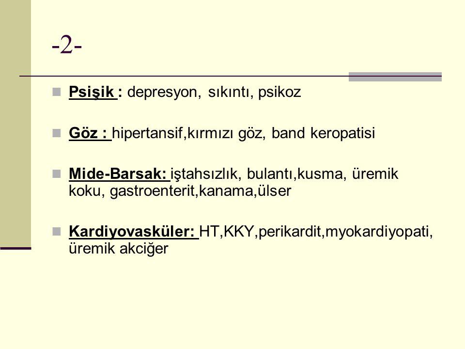 -2- Psişik : depresyon, sıkıntı, psikoz Göz : hipertansif,kırmızı göz, band keropatisi Mide-Barsak: iştahsızlık, bulantı,kusma, üremik koku, gastroent
