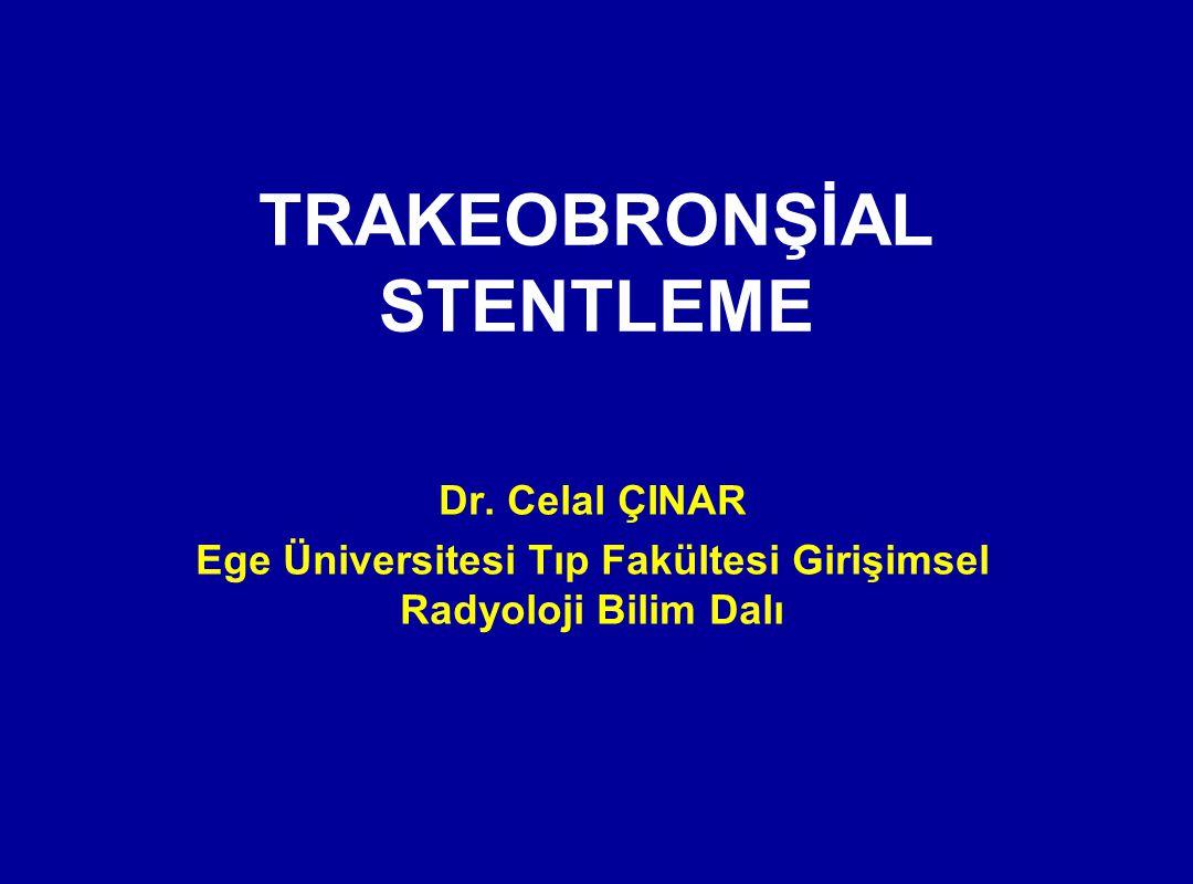 TRAKEOBRONŞİAL STENTLEME Dr. Celal ÇINAR Ege Üniversitesi Tıp Fakültesi Girişimsel Radyoloji Bilim Dalı