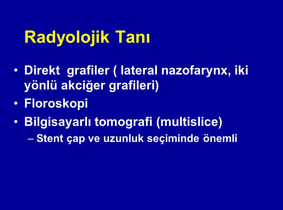 Radyolojik Tanı Direkt grafiler ( lateral nazofarynx, iki yönlü akciğer grafileri) Floroskopi Bilgisayarlı tomografi (multislice) –Stent çap ve uzunlu