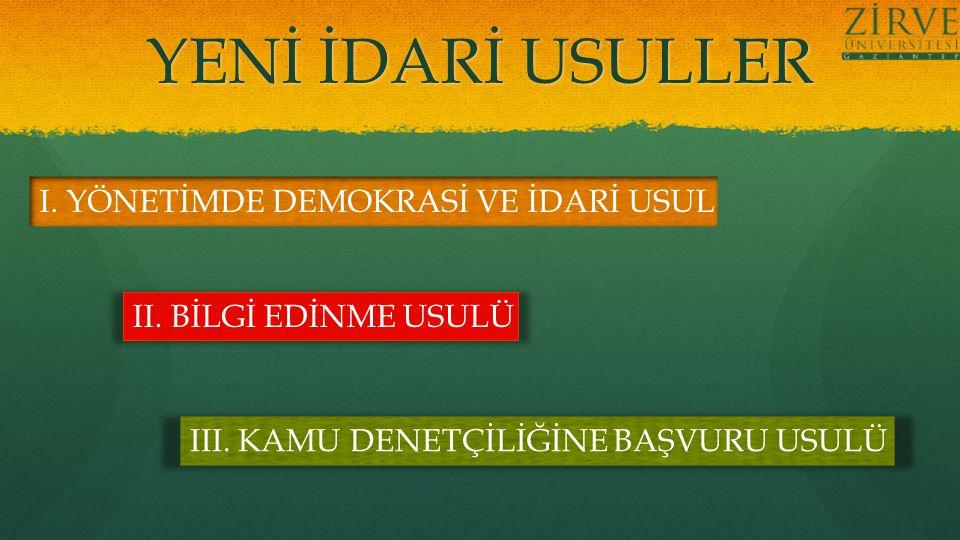 YENİ İDARİ USULLER I. YÖNETİMDE DEMOKRASİ VE İDARİ USUL II.