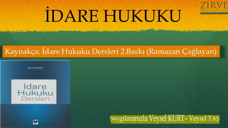 İDARE HUKUKU Kaynakça: İdare Hukuku Dersleri 2.Baskı (Ramazan Çağlayan)