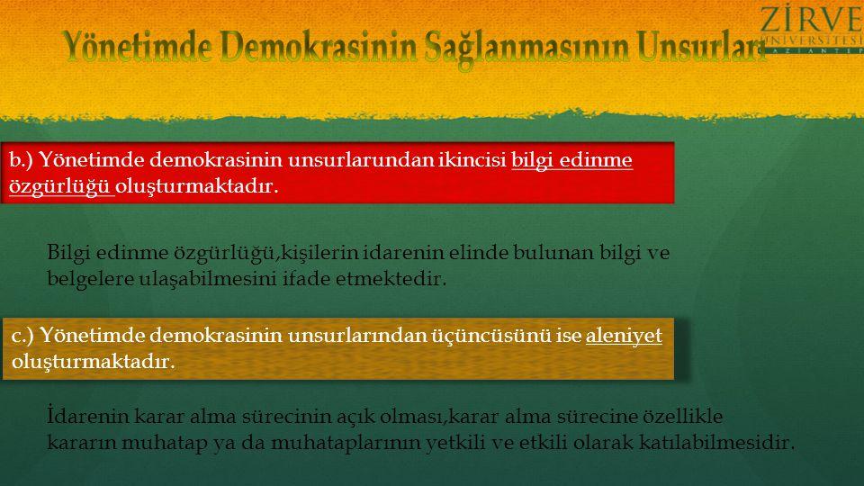 b.) Yönetimde demokrasinin unsurlarundan ikincisi bilgi edinme özgürlüğü oluşturmaktadır.