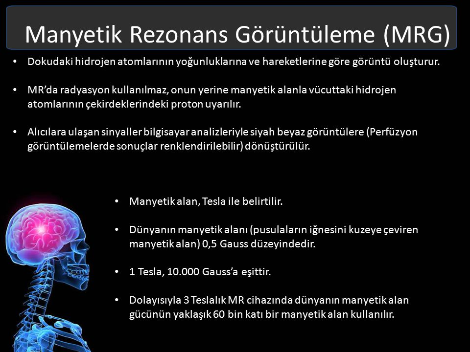 Manyetik Rezonans Görüntüleme (MRG) MR vücudun en büyük tek bileşeni su [yaklaşık vücudun %75'i] olduğu için çalışır.