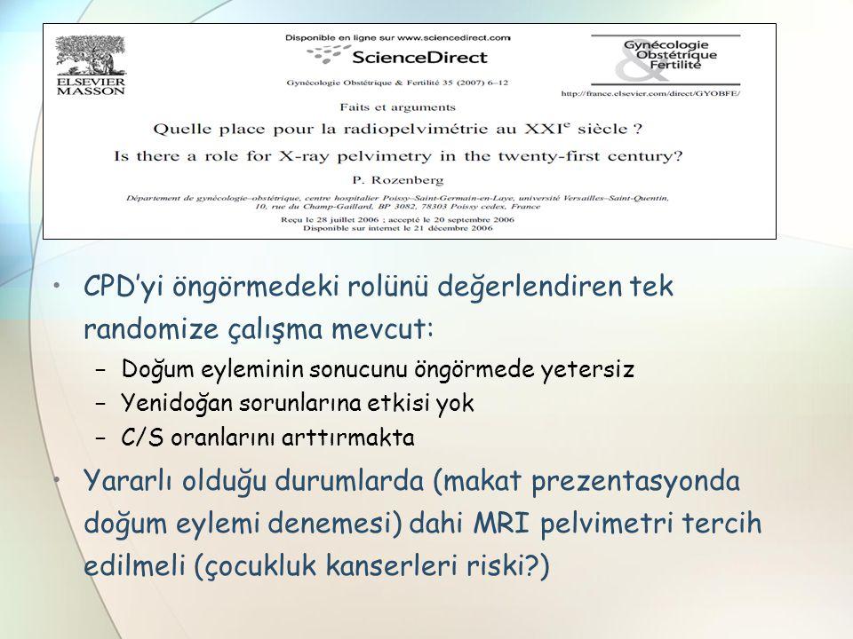 CPD'yi öngörmedeki rolünü değerlendiren tek randomize çalışma mevcut: − Doğum eyleminin sonucunu öngörmede yetersiz − Yenidoğan sorunlarına etkisi yok