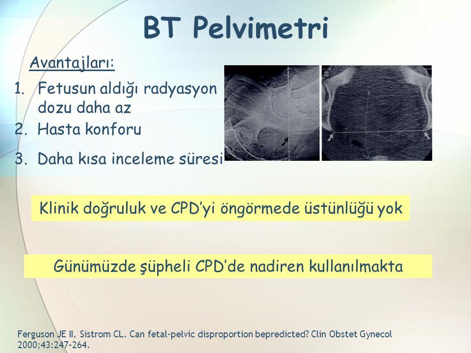BT Pelvimetri Ferguson JE II, Sistrom CL. Can fetal-pelvic disproportion bepredicted? Clin Obstet Gynecol 2000;43:247–264. Avantajları: 2. Hasta konfo