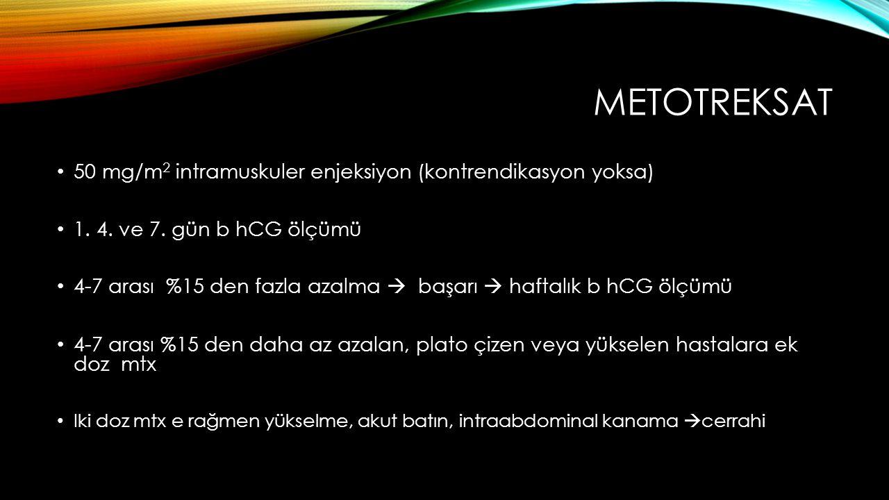 METOTREKSAT 50 mg/m 2 intramuskuler enjeksiyon (kontrendikasyon yoksa) 1.