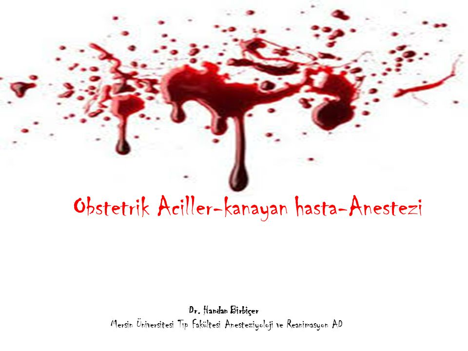 Obstetrik Aciller-kanayan hasta-Anestezi Dr. Handan Birbiçer Mersin Üniversitesi Tıp Fakültesi Anesteziyoloji ve Reanimasyon AD
