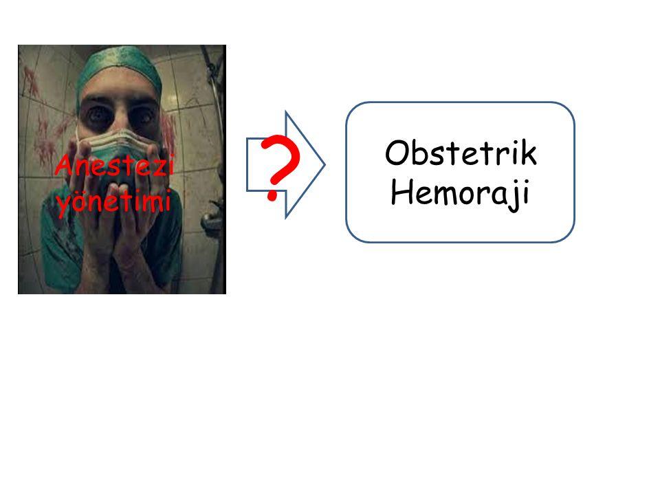 Obstetrik Hemoraji ? Anestezi yönetimi