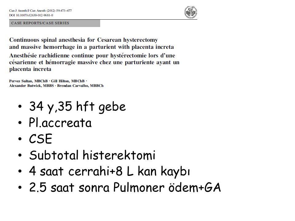 34 y,35 hft gebe Pl.accreata CSE Subtotal histerektomi 4 saat cerrahi+8 L kan kaybı 2.5 saat sonra Pulmoner ödem+GA