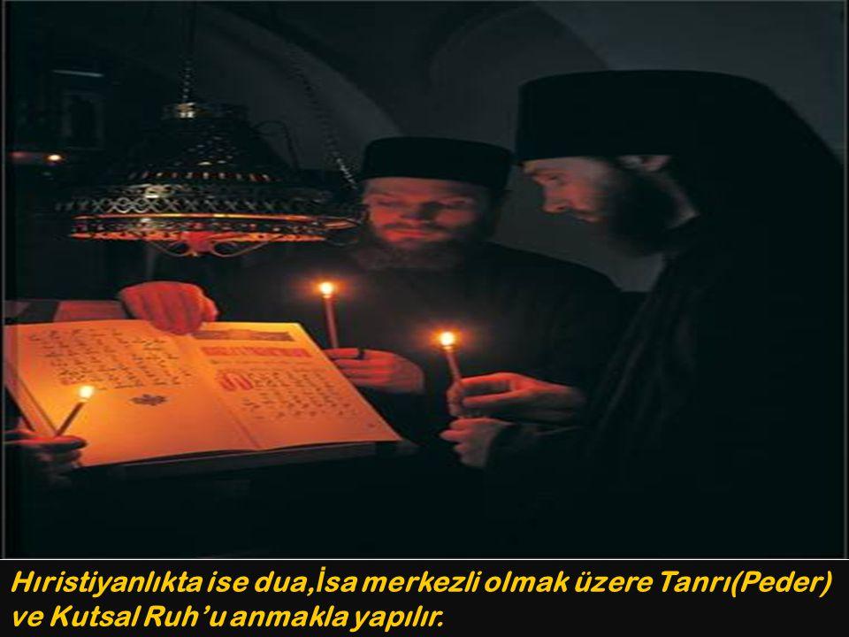 Hıristiyanlıkta ise dua, İ sa merkezli olmak üzere Tanrı(Peder) ve Kutsal Ruh'u anmakla yapılır.