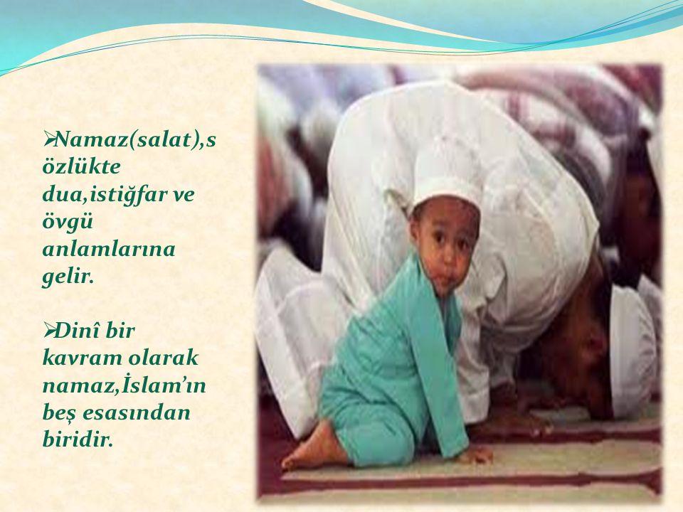  Namaz(salat),s özlükte dua,istiğfar ve övgü anlamlarına gelir.  Dinî bir kavram olarak namaz,İslam'ın beş esasından biridir.