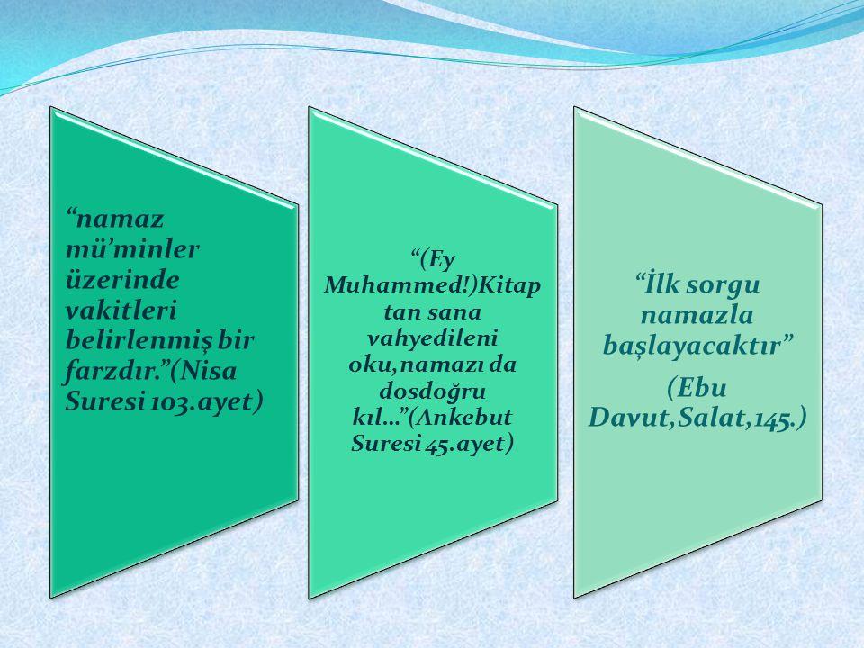 """""""namaz mü'minler üzerinde vakitleri belirlenmiş bir farzdır.""""(Nisa Suresi 103.ayet) """"(Ey Muhammed!)Kitap tan sana vahyedileni oku,namazı da dosdoğru k"""