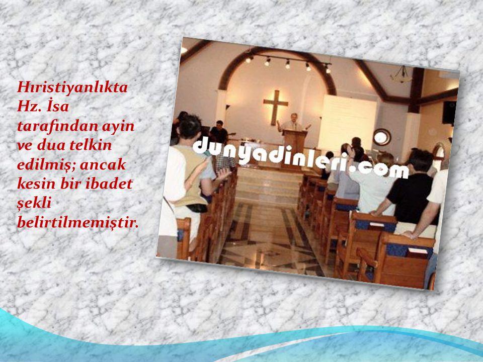 Hıristiyanlıkta Hz. İsa tarafından ayin ve dua telkin edilmiş; ancak kesin bir ibadet şekli belirtilmemiştir.