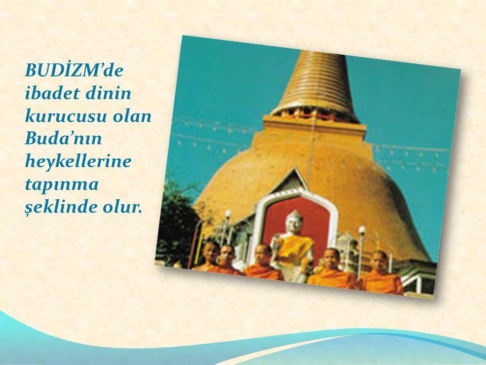 BUDİZM'de ibadet dinin kurucusu olan Buda'nın heykellerine tapınma şeklinde olur.
