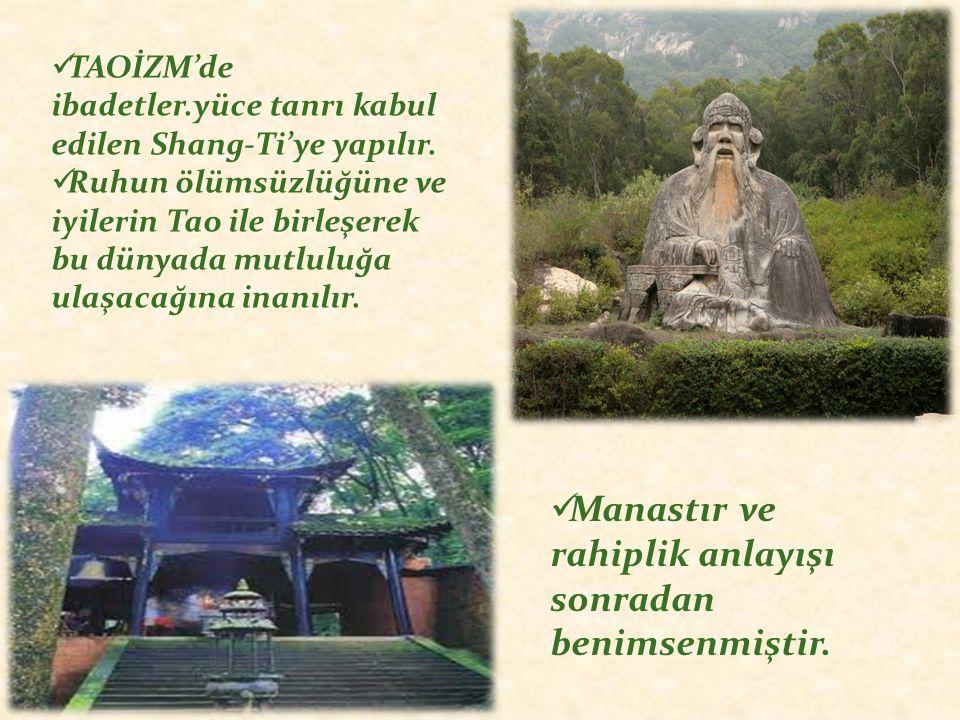 TAOİZM'de ibadetler.yüce tanrı kabul edilen Shang-Ti'ye yapılır. Ruhun ölümsüzlüğüne ve iyilerin Tao ile birleşerek bu dünyada mutluluğa ulaşacağına i