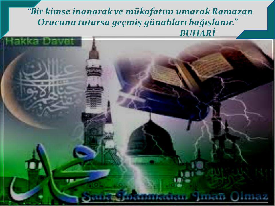 """"""" Bir kimse inanarak ve mükafatını umarak Ramazan Orucunu tutarsa geçmiş günahları bağışlanır."""" BUHARİ"""