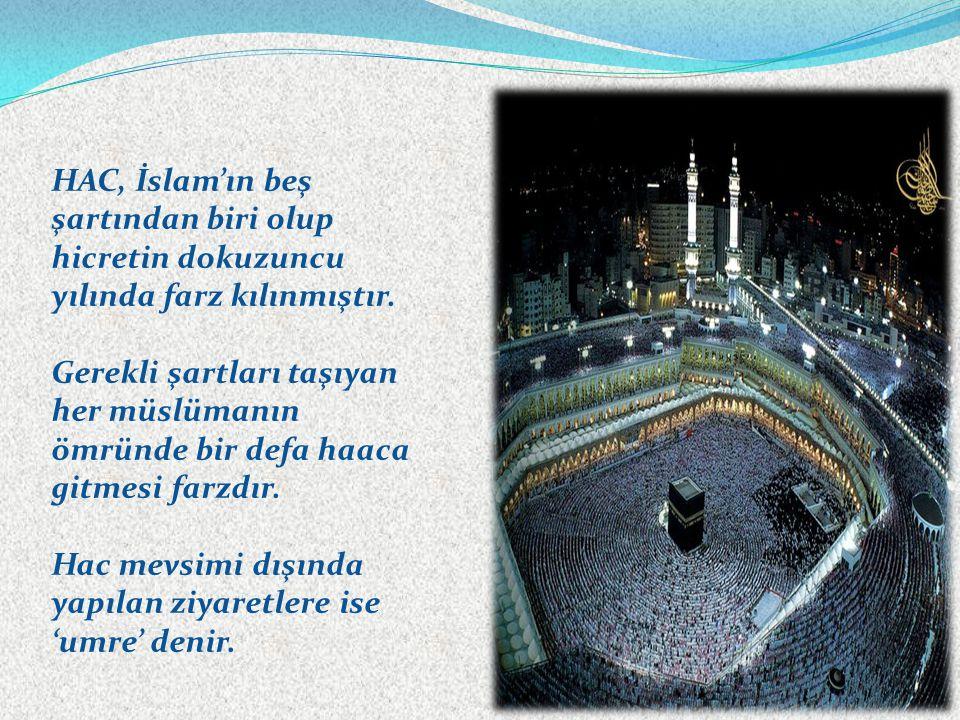 HAC, İslam'ın beş şartından biri olup hicretin dokuzuncu yılında farz kılınmıştır. Gerekli şartları taşıyan her müslümanın ömründe bir defa haaca gitm