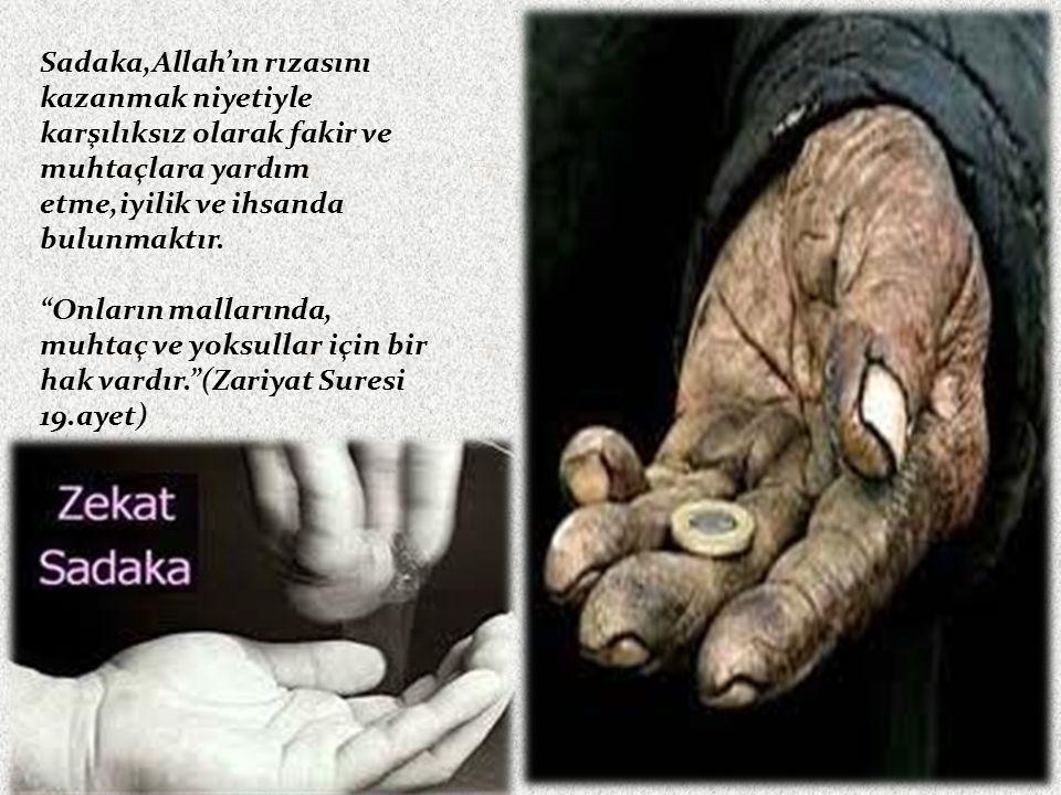 """Sadaka,Allah'ın rızasını kazanmak niyetiyle karşılıksız olarak fakir ve muhtaçlara yardım etme,iyilik ve ihsanda bulunmaktır. """"Onların mallarında, muh"""