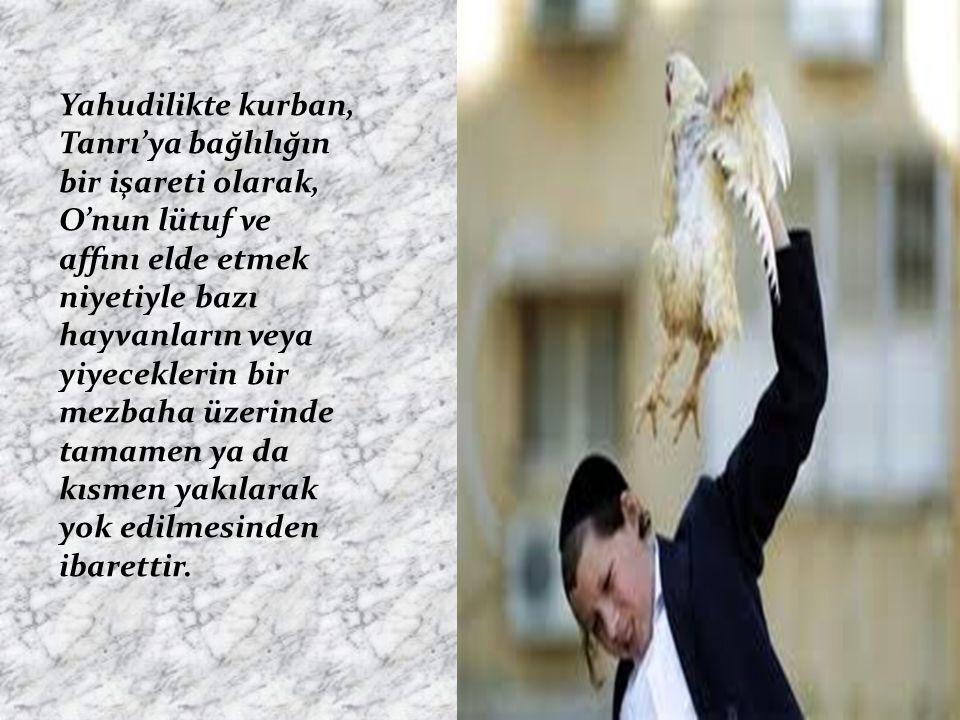 Yahudilikte kurban, Tanrı'ya bağlılığın bir işareti olarak, O'nun lütuf ve affını elde etmek niyetiyle bazı hayvanların veya yiyeceklerin bir mezbaha