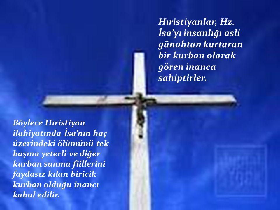 Hıristiyanlar, Hz. İsa'yı insanlığı asli günahtan kurtaran bir kurban olarak gören inanca sahiptirler. Böylece Hıristiyan ilahiyatında İsa'nın haç üze