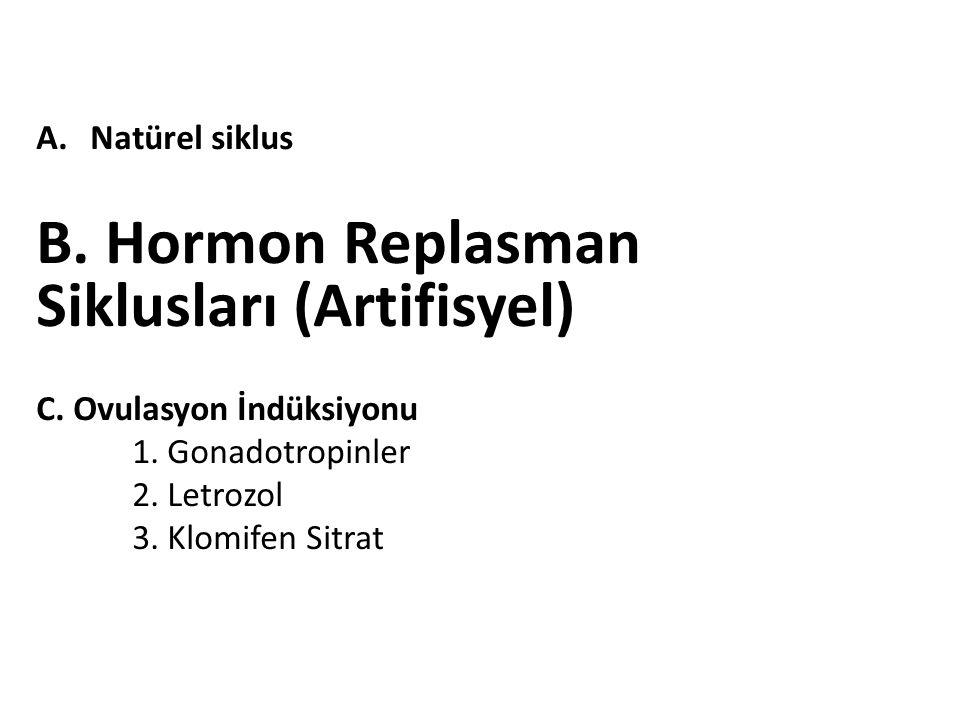 A.Natürel siklus B. Hormon Replasman Siklusları (Artifisyel) C. Ovulasyon İndüksiyonu 1. Gonadotropinler 2. Letrozol 3. Klomifen Sitrat