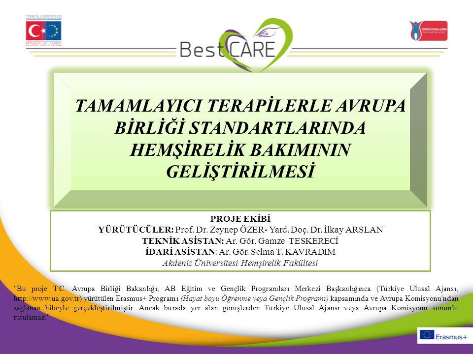 PROJE YÜRÜTÜCÜ EKİBİ Akdeniz University Prof.Dr. Zeynep Özer / zeynepcanli@akdeniz.edu.tr Asist.