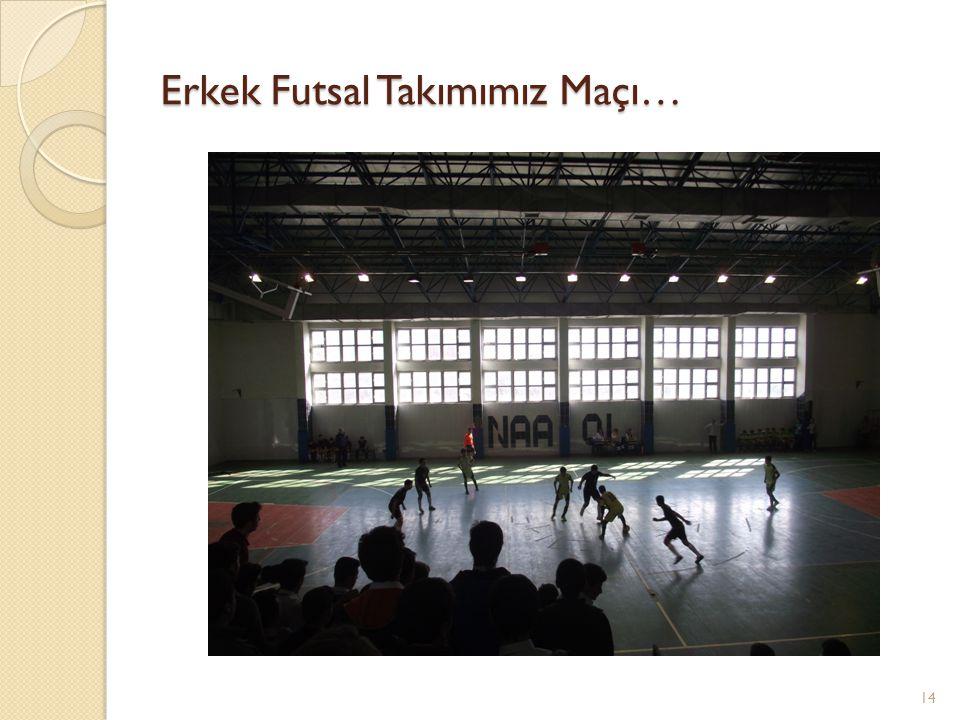 Erkek Futsal Takımımız Maçı… 14