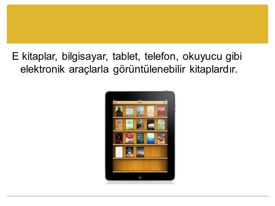 E kitaplar, bilgisayar, tablet, telefon, okuyucu gibi elektronik araçlarla görüntülenebilir kitaplardır.