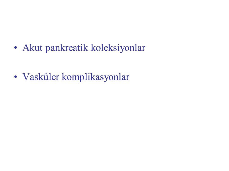 Akut pankreatik koleksiyonlar Vasküler komplikasyonlar