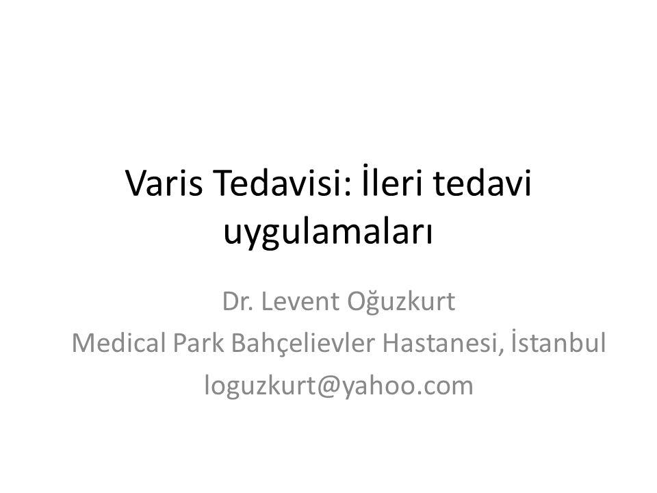Varis Tedavisi: İleri tedavi uygulamaları Dr. Levent Oğuzkurt Medical Park Bahçelievler Hastanesi, İstanbul loguzkurt@yahoo.com